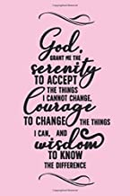 God grant me the serenity to accept the things I cannot change. Courage to change the things I can and wisdom to know the difference.: Pink Christian ... Perfect gift for Christian women and girls.