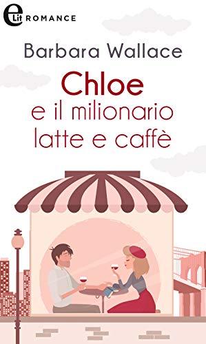 Chloe e il milionario latte e caffè (eLit) (Amiche per sempre Vol. 2) di [Barbara Wallace]