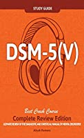 DSM - 5 (V) Study Guide Complete Review Edition! Best Overview! Ultimate Review of the Diagnostic and Statistical Manual of Mental Disorders!