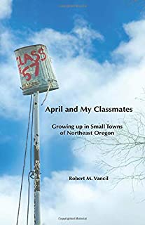 April and My Classmates: Growing Up in Small Towns of Northeast Oregon