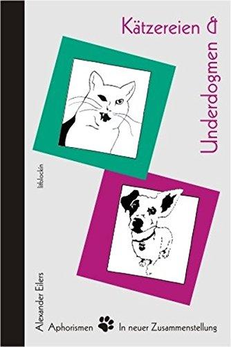 Kätzereien & Underdogmen: Aphorismen / In neuer Zusammenstellung