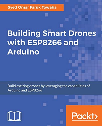 Compare Textbook Prices for Building Smart Drones with ESP8266 and Arduino: Build exciting drones by leveraging the capabilities of Arduino and ESP8266  ISBN 9781788477512 by Towaha, Syed Omar Faruk