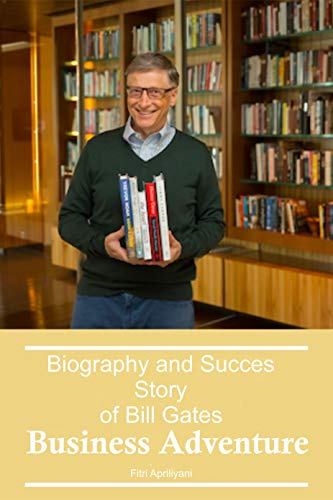 Biography and Success Story of Bill Gates: Business adventure