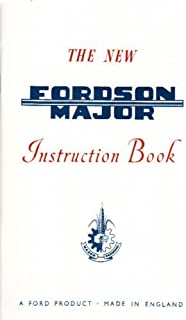 COMPLETE & UNABRIDGED FORDSON MAJOR TRACTOR OWNERS INSTRUCTION & OPERATING MANUAL For Model Years 1953 1954 1955 1956 1957 1958 1959 1960 1961