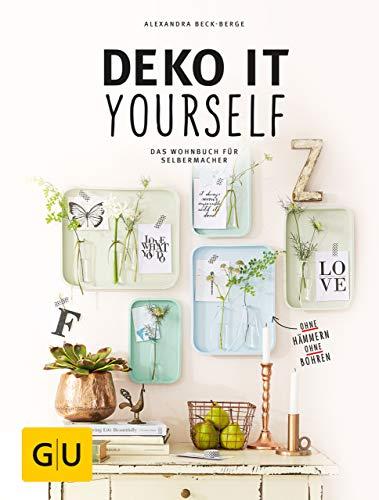 Deko it yourself. Das Wohnbuch für Selbermacher (GU Kreativ Spezial)
