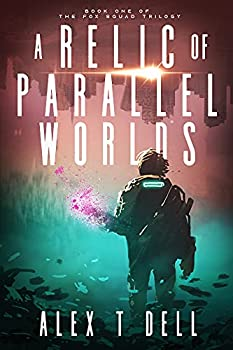 A Relic of Parallel Worlds  Book One of the Fox Squad Trilogy