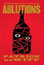 Ablutions by Patrick Dewitt (Mar 30 2012)