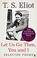 Let Us Go Then, You and I: Selected Poems