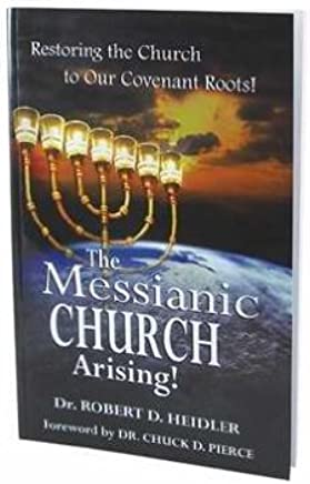 The Messianic Church Arising!: Restoring the Church to Our Covenant Roots