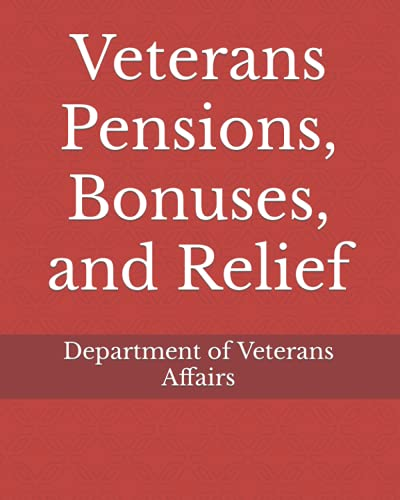 Veterans Pensions, Bonuses, and Relief