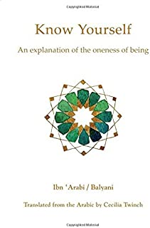 Know Yourself: An Explanation of the Oneness of Being by Ibn Arabi (2011-11-06)