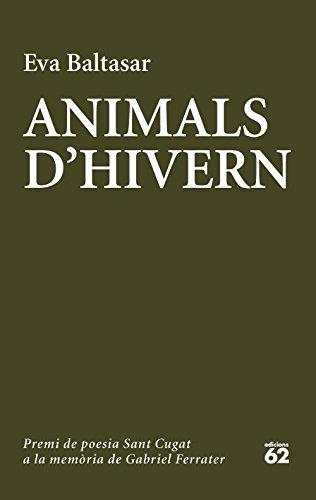 Animals d'hivern: Catorzè premi de poesia Sant Cugat a la memòria de Gabriel Ferrater (Catalan Edition)