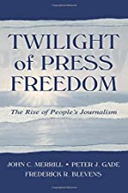 Twilight of Press Freedom: The Rise of People's Journalism