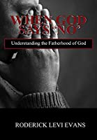 When God Says No: Understanding the Fatherhood of God