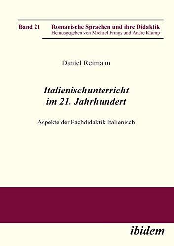 Italienischunterricht im 21. Jahrhundert: Aspekte der Fachdidaktik Italienisch (Romanische Sprachen und ihre Didaktik)
