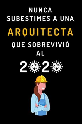 Nunca Subestimes A Una Arquitecta Que Sobrevivió Al 2020: Cuaderno Divertido Para Regalar A Tu Arquitecta Favorita - 120 Páginas