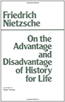 On the Advantage and Disadvantage of History for Life (Hackett Classics) by Friedrich Nietzsche(1980-06-15)