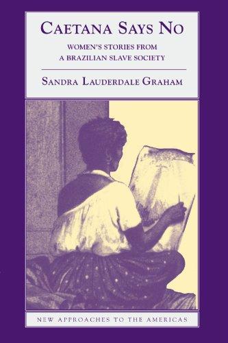 Caetana Says No: Women's Stories from a Brazilian Slave...