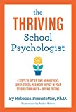 The Thriving School Psychologist: 4 Steps to Better Time Management, Lower Stress, and More Impact in Your...