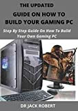 THE UPDATED GUIDE ON HOW TO BUILD YOUR GAMING PC: Step By Step Guide On How To Build Your Own Gaming PC