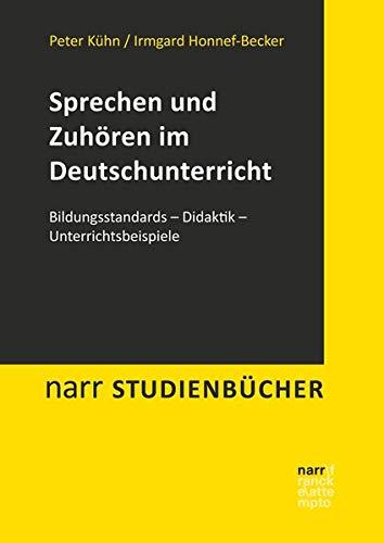 Sprechen und Zuhören im Deutschunterricht: Bildungsstandards - Didaktik - Unterrichtsbeispiele (Narr Studienbücher)
