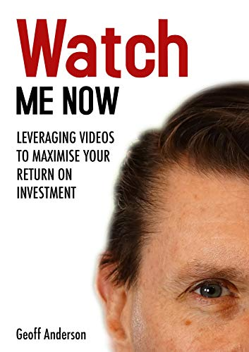 Watch Me Now: Leveraging videos to maximise your return on investment (English Edition)