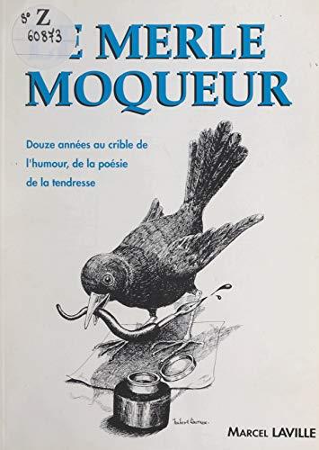 La merle moqueur: Douze années au crible de l'humour, de la poésie, de la tendresse (French Edition)