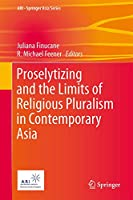 Proselytizing and the Limits of Religious Pluralism in Contemporary Asia (ARI - Springer Asia Series, 4)