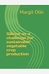 Silicon as a challenge for sustainable vegetable crop production Paperback