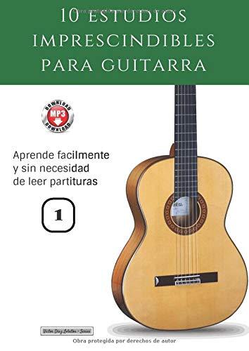 10 estudios imprescindibles para guitarra: Aprende fácilmente y sin necesidad de leer partituras (Colección - Estudios)