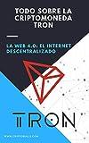 Todo Sobre la Criptomoneda Tron TRX: ( Criptomonedas desde Cero, Blockchain, Bitcoin, Invertir en Criptomonedas, Ganar Dinero en Internet, Comprar Bitcoin, Cómo Ganar Dinero Con Criptomonedas, forex)