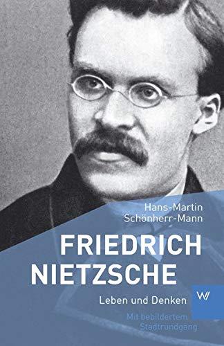 Friedrich Nietzsche: Leben und Denken
