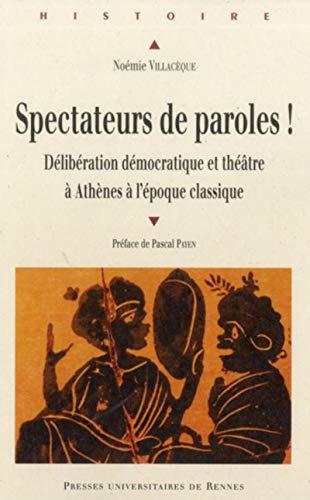 Spectateursdeparoles! : DélibérationdémocratiqueetthéâtreàAthènesàl'époqueclassique