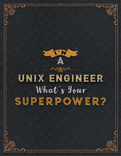 Unix Engineer Lined Notebook - I'm A Unix Engineer What's Your Superpower Job Title Working Cover Daily Journal: Organizer, Passion, Finance, A4, 8.5 ... x 27.94 cm, Meal, Wedding, Journal, 110 Pages