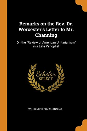 Remarks on the Rev. Dr. Worcester's Letter to Mr. Channing: On the Review of American Unitarianism in a Late Panoplist