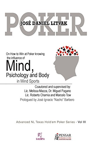 MIND, PSICHOLOGY AND BODY: Advanced NL Texas Hold'em Poker Series - Vol III: On How to Win at Poker knowing the influece of Mind, Psichology and Body on Mind Sports: Volume 3