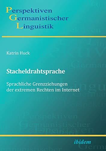 Stacheldrahtsprache: Sprachliche Grenzziehungen der extremen Rechten im Internet (Perspektiven Germanistischer Linguistik)