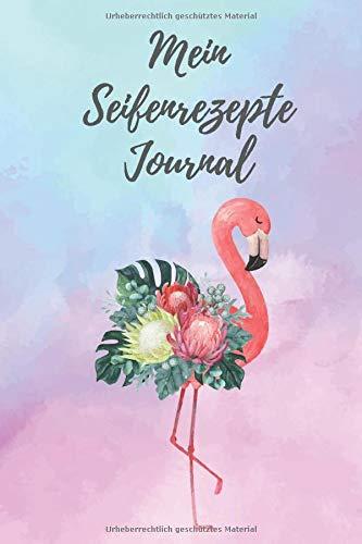Mein Seifenrezepte Journal: Notizbuch für Seifenrezepte Seifen, Badekonfekt, Duschgel mit Vorlagen zum Eintragen / Eintragbuch / Notizbuch / DIN A5 / Cover mit Aquarell Flamingo