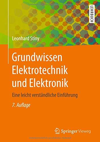 Grundwissen Elektrotechnik und Elektronik: Eine leicht verständliche Einführung