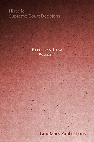 Compare Textbook Prices for Election Law: Historic Supreme Court Decisions Volume II  ISBN 9781521724828 by Publications, LandMark