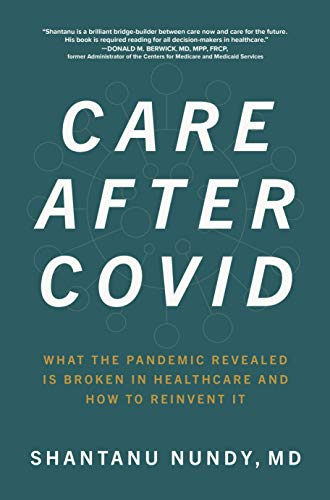 Compare Textbook Prices for Care After Covid: What the Pandemic Revealed Is Broken in Healthcare and How to Reinvent It 1 Edition ISBN 9781264259120 by Nundy, Shantanu