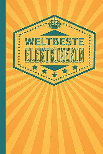 Weltbeste Elektrikerin: blanko Notizbuch | Journal | To Do Liste für Elektriker und Elektrikerinnen - über 100 linierte Seiten mit viel Platz für Notizen - Tolle Geschenkidee als Dankeschön