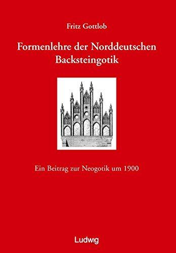 Formenlehre der norddeutschen Backsteingotik. Ein Beitrag zur Neogotik um 1900.