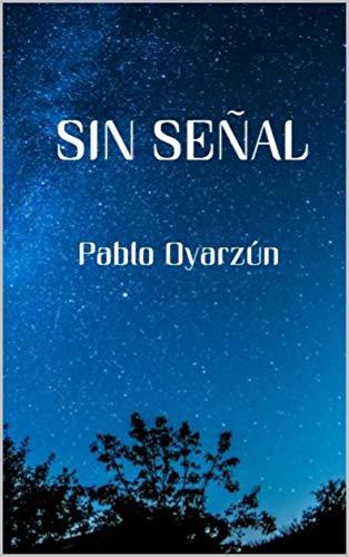 SIN SEÑAL eBook: Oyarzún, Pablo: Amazon.es: Tienda Kindle