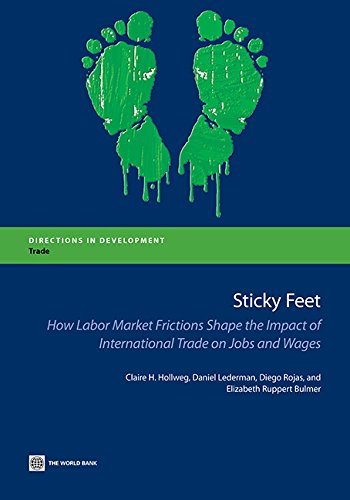 Sticky Feet: How Labor Market Frictions Shape the Impact of International Trade on Jobs and Wages (Directions in Development) (English Edition)