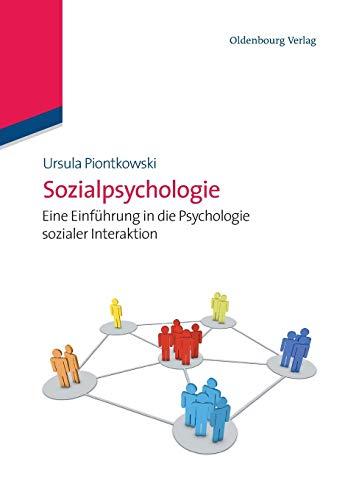 Sozialpsychologie: Eine Einführung in die Psychologie sozialer Interaktion: Eine Einführung in die Psychologie sozialer Interaktion (Edition Psychologie)