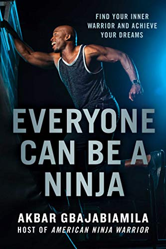 Everyone Can Be a Ninja: Find Your Inner Warrior and Achieve Your ...