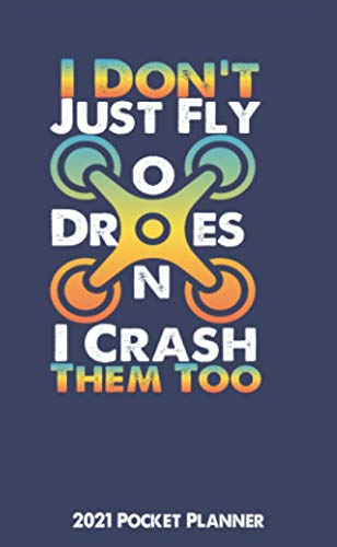 I Don't Just Fly Drones I Crash Them Too 2021 Pocket Planner: & Calendar Schedule From Jan to Dec Personalized Pocket Planner With Phone Book, Password Log and Notebook