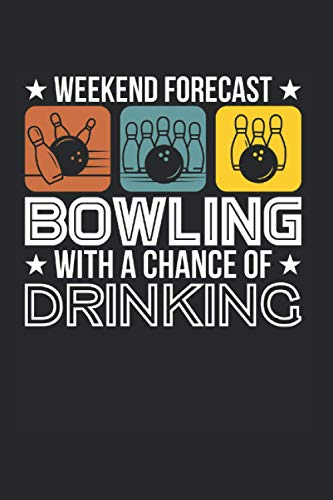 Weekend Forecast Bowling With A Chance Of Drinking: Bowling & Bowling Spielen Notizbuch 6'x9' Bowlingbahn Geschenk Für Bowler