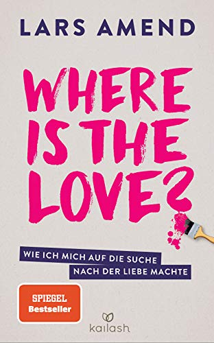 Where is the Love?: Wie ich mich auf die Suche nach der Liebe machte